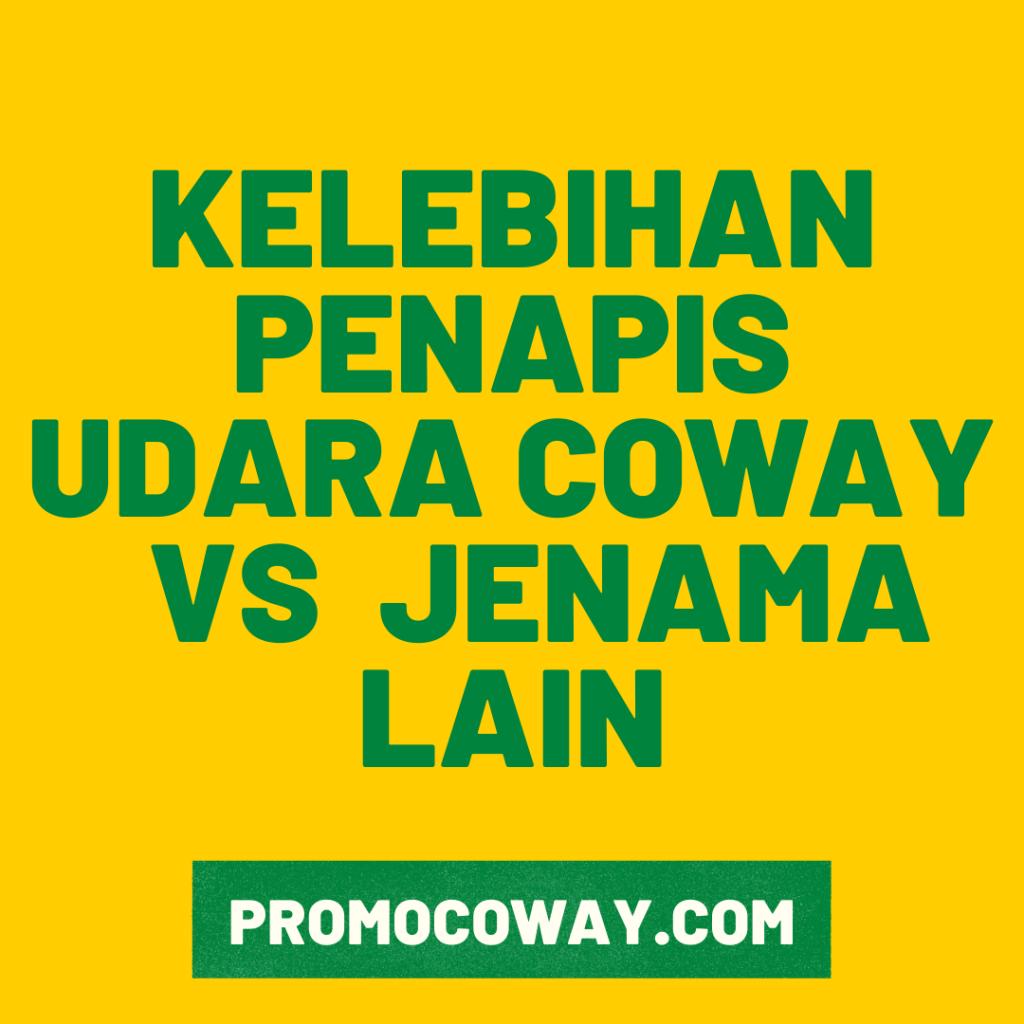 KELEBIHAN PENAPIS UDARA COWAY BERBANDING JENAMA LAIN